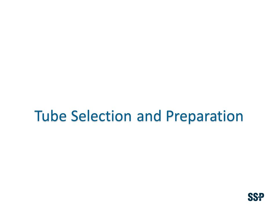 Tube Selection and Preparation