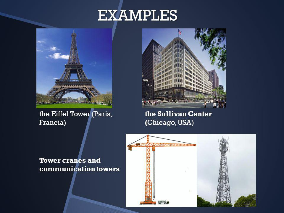 EXAMPLES Tower cranes and communication towers the Eiffel Tower (Paris, Francia) the Sullivan Center (Chicago, USA)