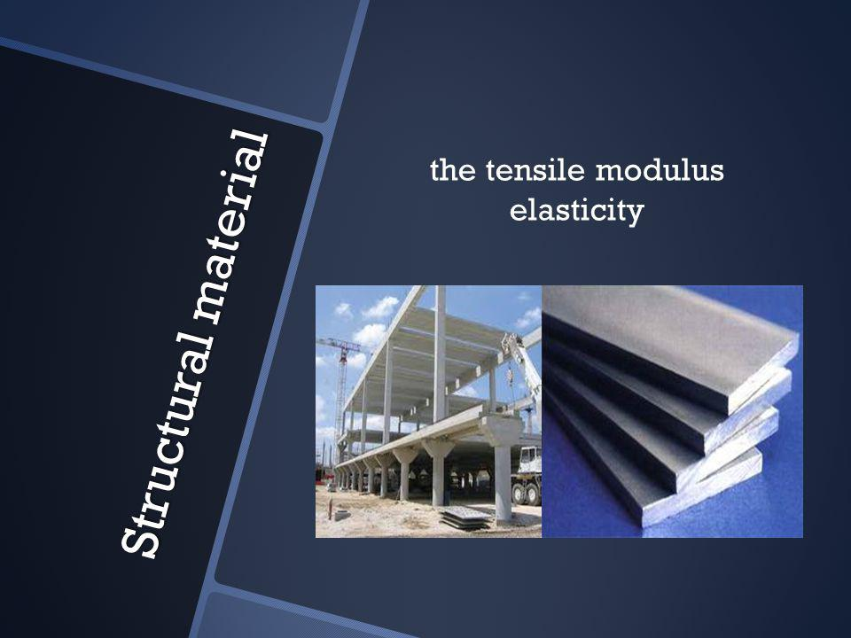 Structural material the tensile modulus elasticity