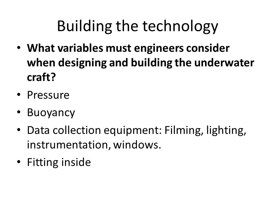 Building the technology What variables must engineers consider when designing and building the underwater craft.