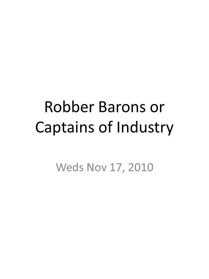 Robber Barons or Captains of Industry Weds Nov 17, 2010