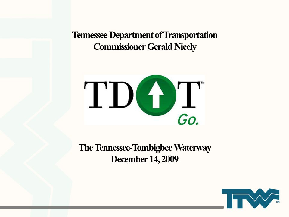 Tennessee Department of Transportation Commissioner Gerald Nicely The Tennessee-Tombigbee Waterway December 14, 2009