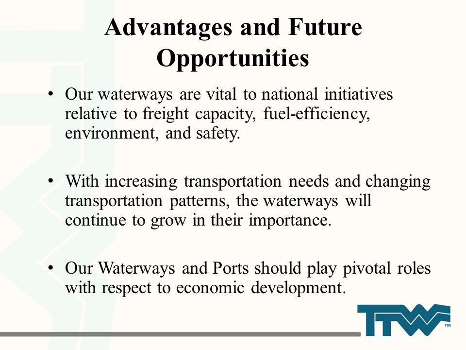 Advantages and Future Opportunities Our waterways are vital to national initiatives relative to freight capacity, fuel-efficiency, environment, and safety.