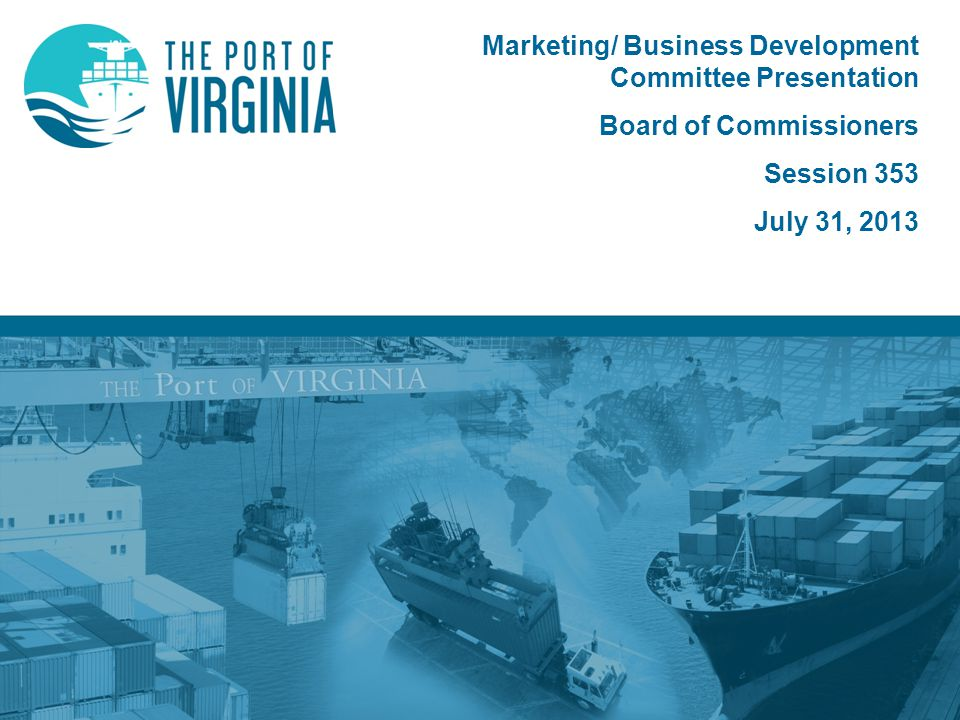 Marketing/ Business Development Committee Presentation Board of Commissioners Session 353 July 31, 2013