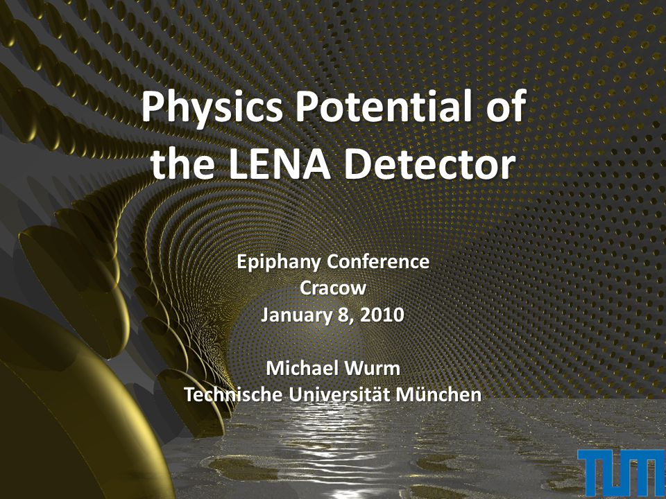 Physics Potential of the LENA Detector Epiphany Conference Cracow January 8, 2010 Michael Wurm Technische Universität München