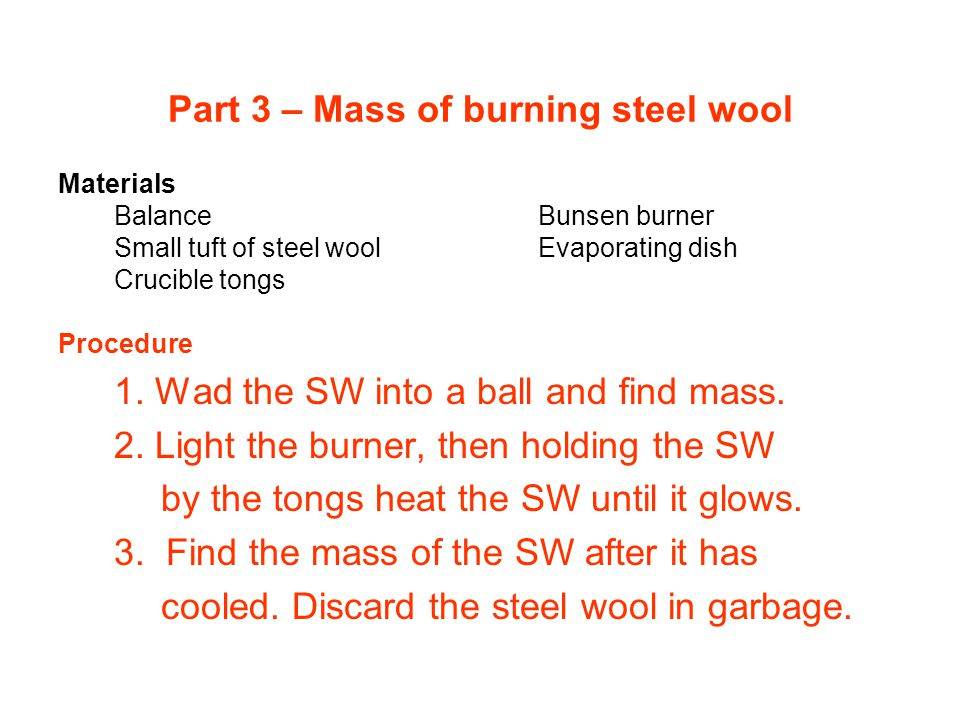 Part 3 – Mass of burning steel wool Materials BalanceBunsen burner Small tuft of steel woolEvaporating dish Crucible tongs Procedure 1.