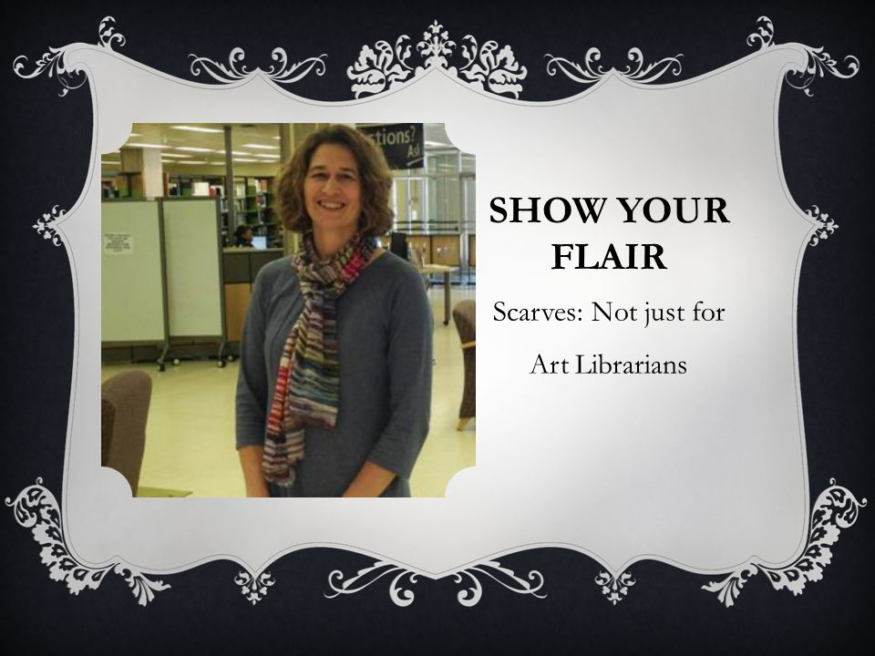 SHOW YOUR FLAIR Scarves: Not just for Art Librarians