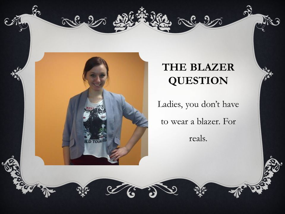 THE BLAZER QUESTION Ladies, you dont have to wear a blazer. For reals.
