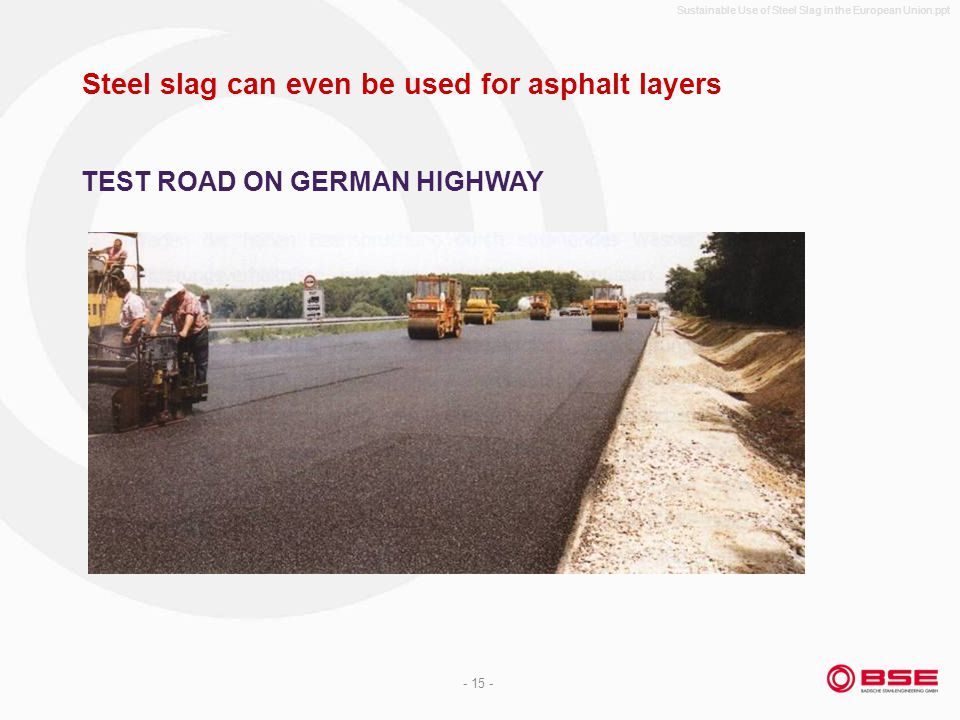 Sustainable Use of Steel Slag in the European Union.ppt - 15 - Steel slag can even be used for asphalt layers TEST ROAD ON GERMAN HIGHWAY