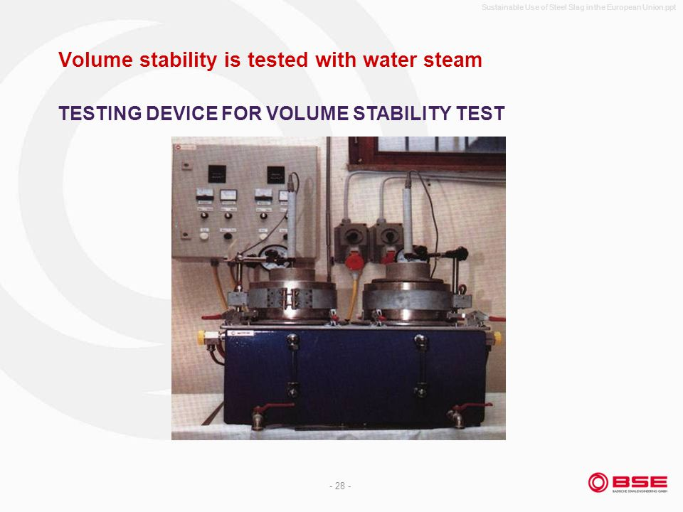 Sustainable Use of Steel Slag in the European Union.ppt - 28 - Volume stability is tested with water steam TESTING DEVICE FOR VOLUME STABILITY TEST