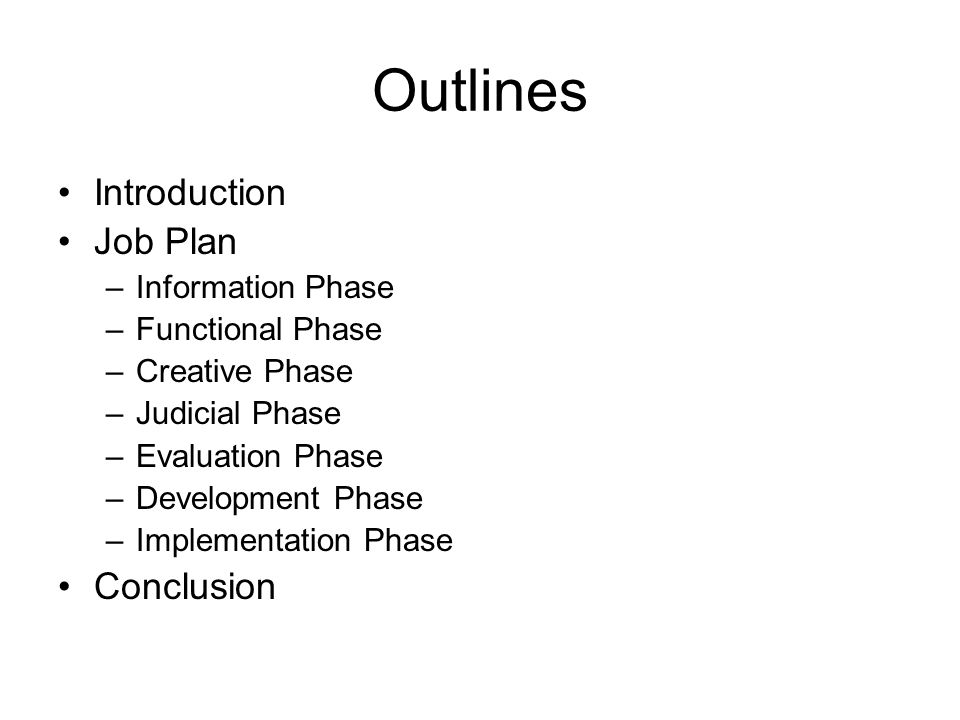Outlines Introduction Job Plan –Information Phase –Functional Phase –Creative Phase –Judicial Phase –Evaluation Phase –Development Phase –Implementation Phase Conclusion