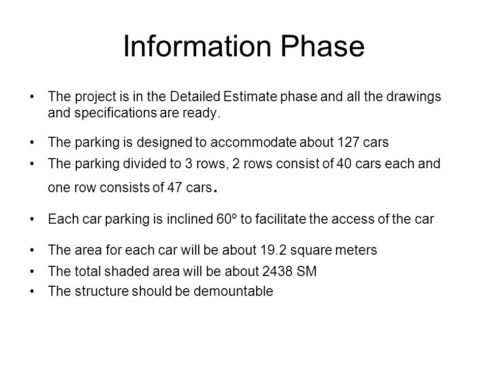 Information Phase The project is in the Detailed Estimate phase and all the drawings and specifications are ready.