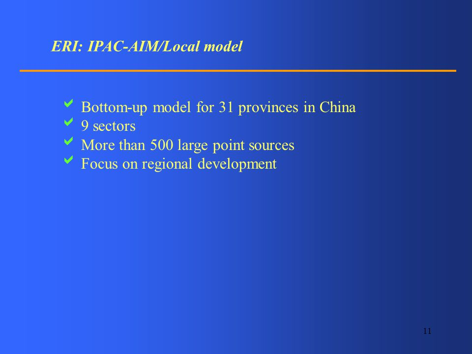 11 ERI: IPAC-AIM/Local model Bottom-up model for 31 provinces in China 9 sectors More than 500 large point sources Focus on regional development
