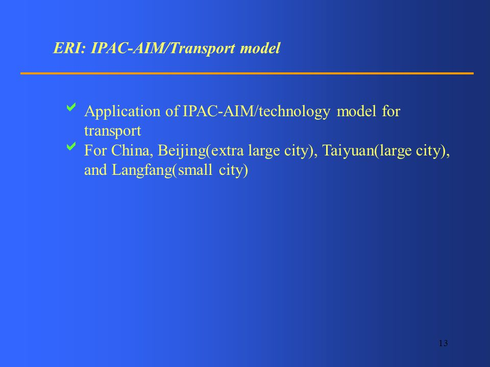 13 ERI: IPAC-AIM/Transport model Application of IPAC-AIM/technology model for transport For China, Beijing(extra large city), Taiyuan(large city), and Langfang(small city)