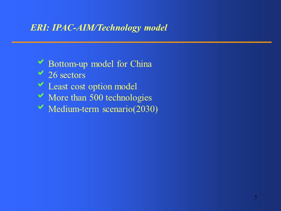 5 ERI: IPAC-AIM/Technology model Bottom-up model for China 26 sectors Least cost option model More than 500 technologies Medium-term scenario(2030)