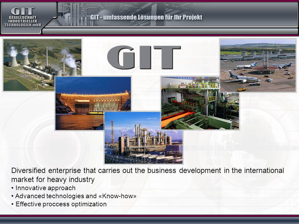 Diversified enterprise that carries out the business development in the international market for heavy industry Innovative approach Advanced technologies and «Know-how» Effective proccess optimization