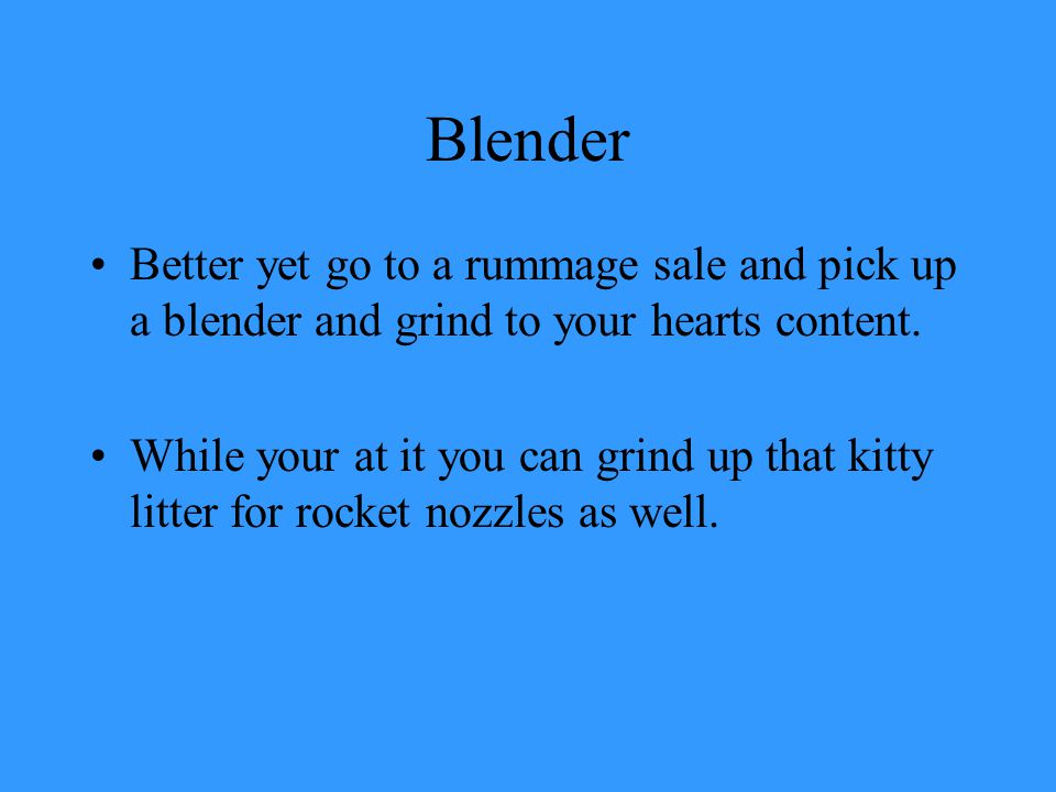 Blender Better yet go to a rummage sale and pick up a blender and grind to your hearts content.