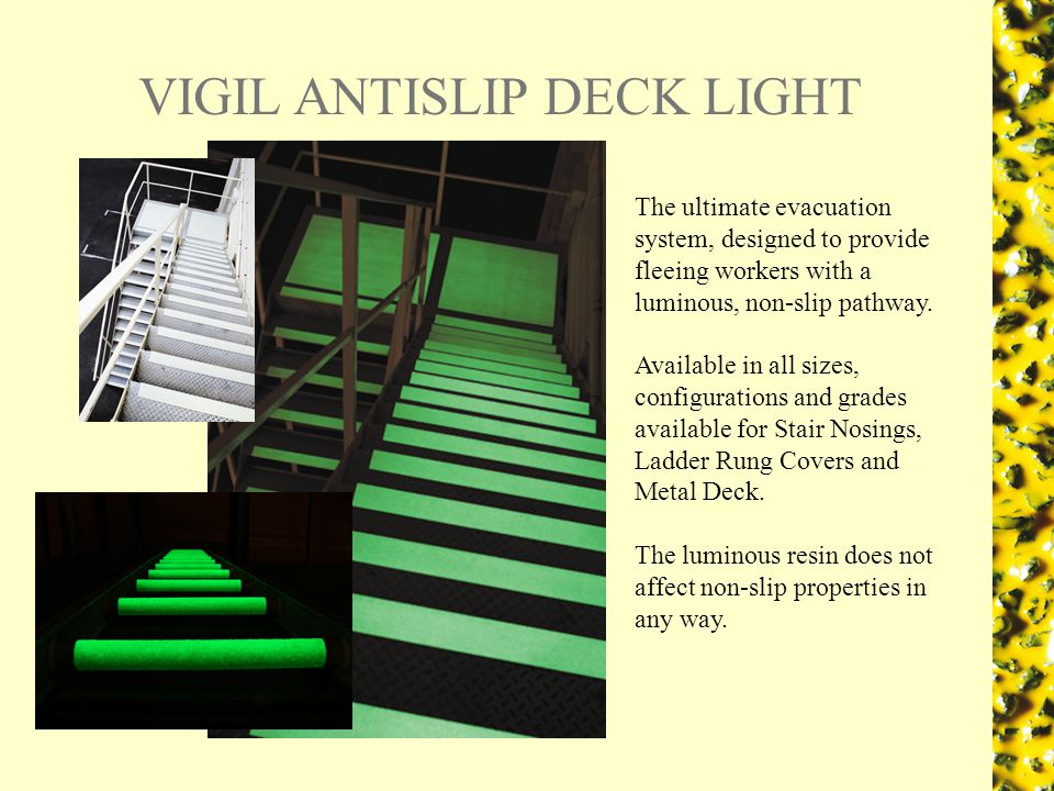 VIGIL ANTISLIP DECK LIGHT The ultimate evacuation system, designed to provide fleeing workers with a luminous, non-slip pathway.