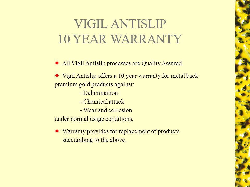 VIGIL ANTISLIP 10 YEAR WARRANTY All Vigil Antislip processes are Quality Assured.