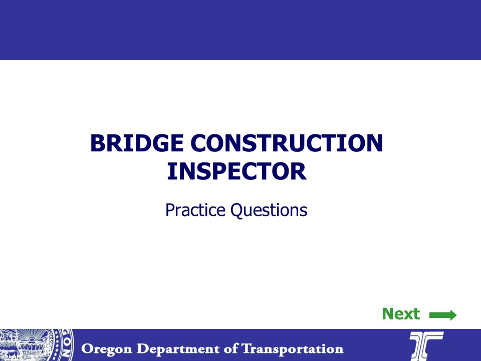 BRIDGE CONSTRUCTION INSPECTOR Practice Questions Next