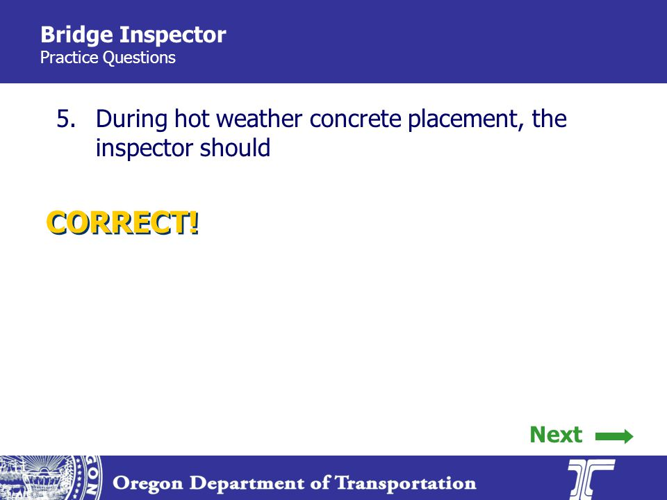 Bridge Inspector Practice Questions 5.During hot weather concrete placement, the inspector should CORRECT.