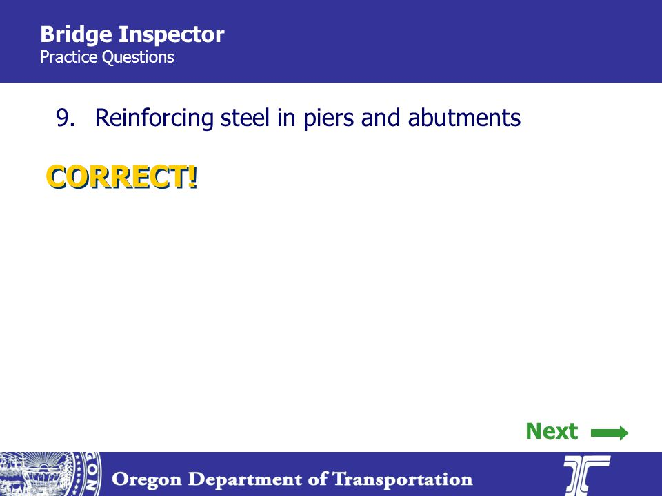 Bridge Inspector Practice Questions 9.Reinforcing steel in piers and abutments CORRECT! Next