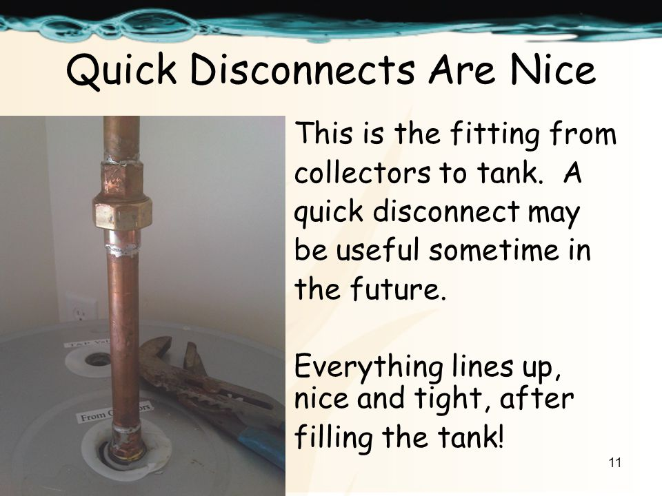 11 Quick Disconnects Are Nice This is the fitting from collectors to tank.