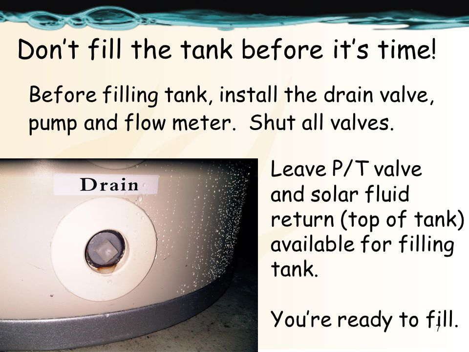 7 Dont fill the tank before its time.