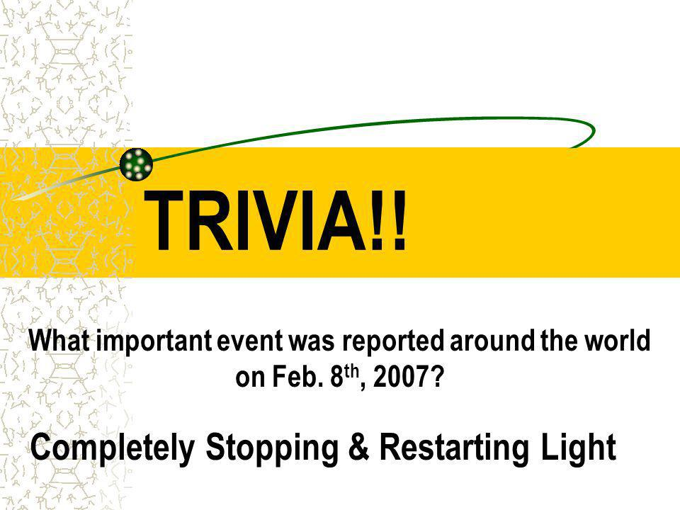 TRIVIA!. What important event was reported around the world on Feb.