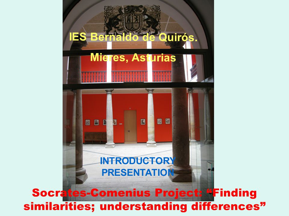 Socrates-Comenius Project: Finding similarities; understanding differences IES Bernaldo de Quirós.