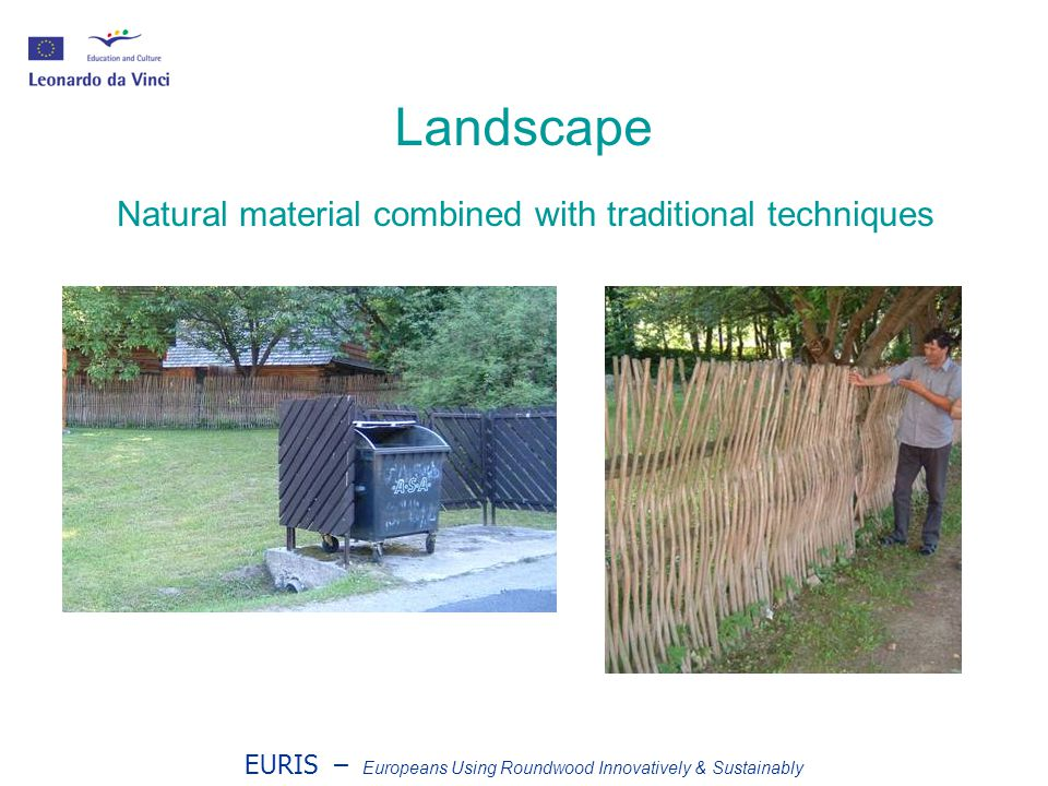 EURIS – Europeans Using Roundwood Innovatively & Sustainably Landscape Natural material combined with traditional techniques