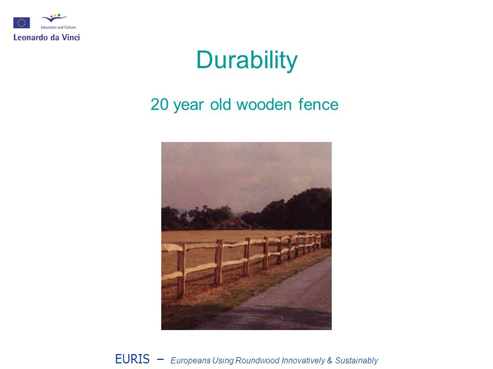 EURIS – Europeans Using Roundwood Innovatively & Sustainably Durability 20 year old wooden fence