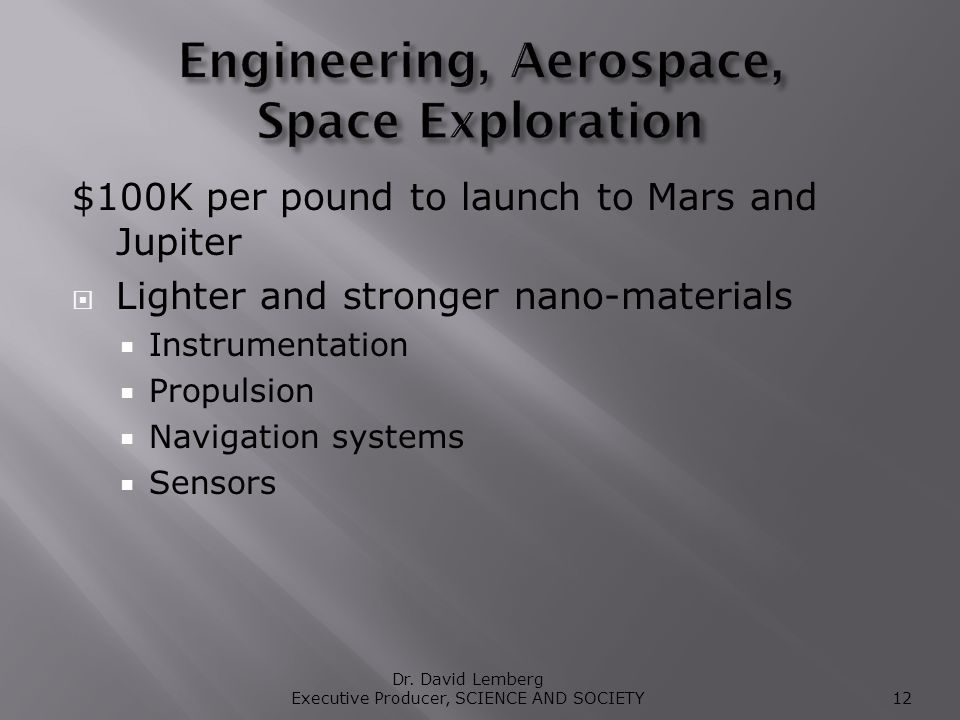 $100K per pound to launch to Mars and Jupiter Lighter and stronger nano-materials Instrumentation Propulsion Navigation systems Sensors Dr.
