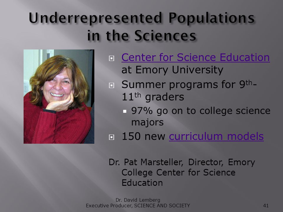 Center for Science Education at Emory University Center for Science Education Summer programs for 9 th - 11 th graders 97% go on to college science majors 150 new curriculum modelscurriculum models Dr.