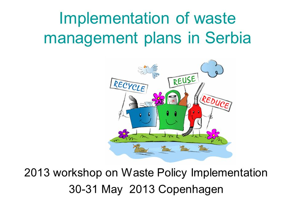 Implementation of waste management plans in Serbia 2013 workshop on Waste Policy Implementation 30-31 May 2013 Copenhagen