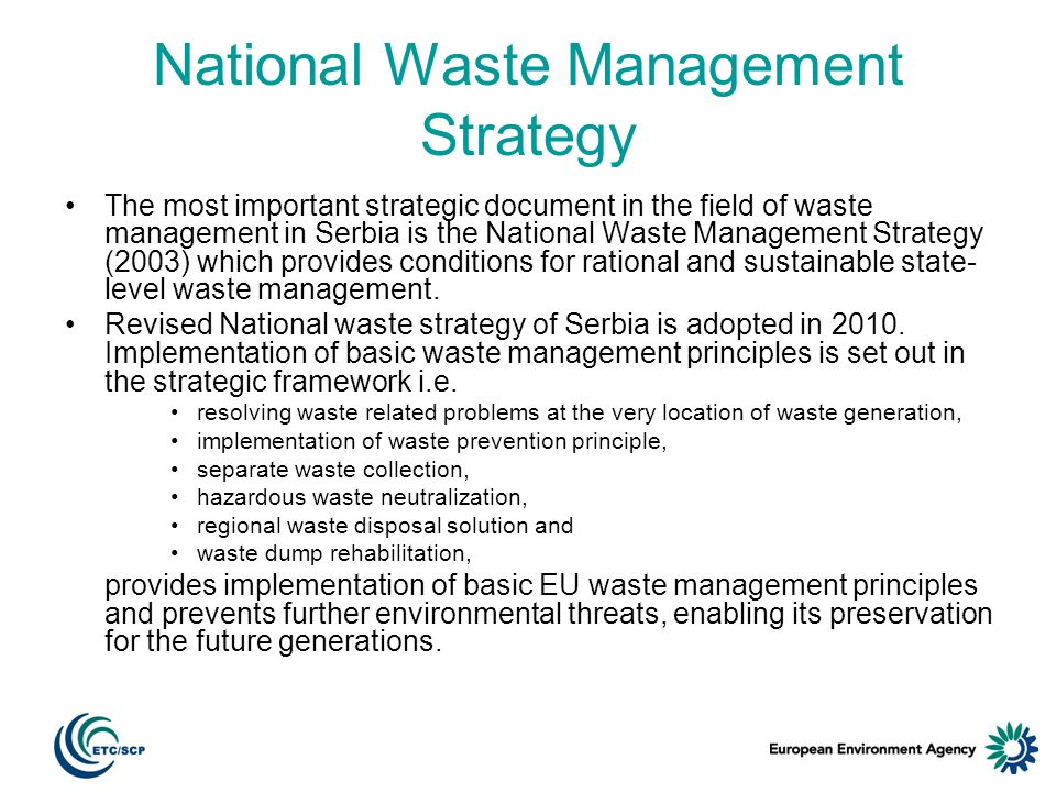 National Waste Management Strategy The most important strategic document in the field of waste management in Serbia is the National Waste Management Strategy (2003) which provides conditions for rational and sustainable state- level waste management.