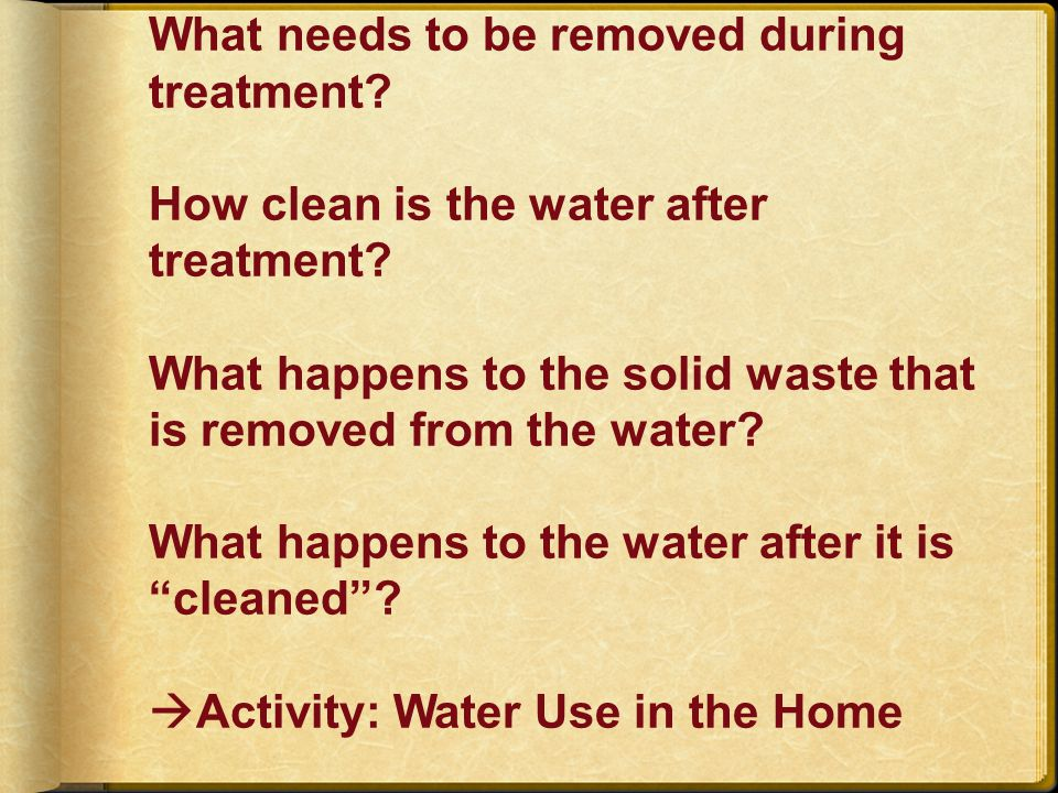 What needs to be removed during treatment. How clean is the water after treatment.