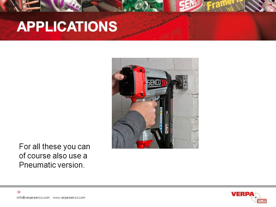 info@verpa-senco.com www.verpa-senco.com 30 For all these you can of course also use a Pneumatic version.