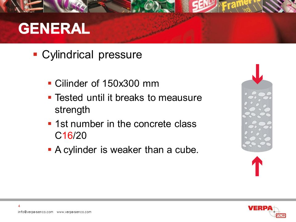info@verpa-senco.com www.verpa-senco.com Cylindrical pressure Cilinder of 150x300 mm Tested until it breaks to meausure strength 1st number in the concrete class C16/20 A cylinder is weaker than a cube.