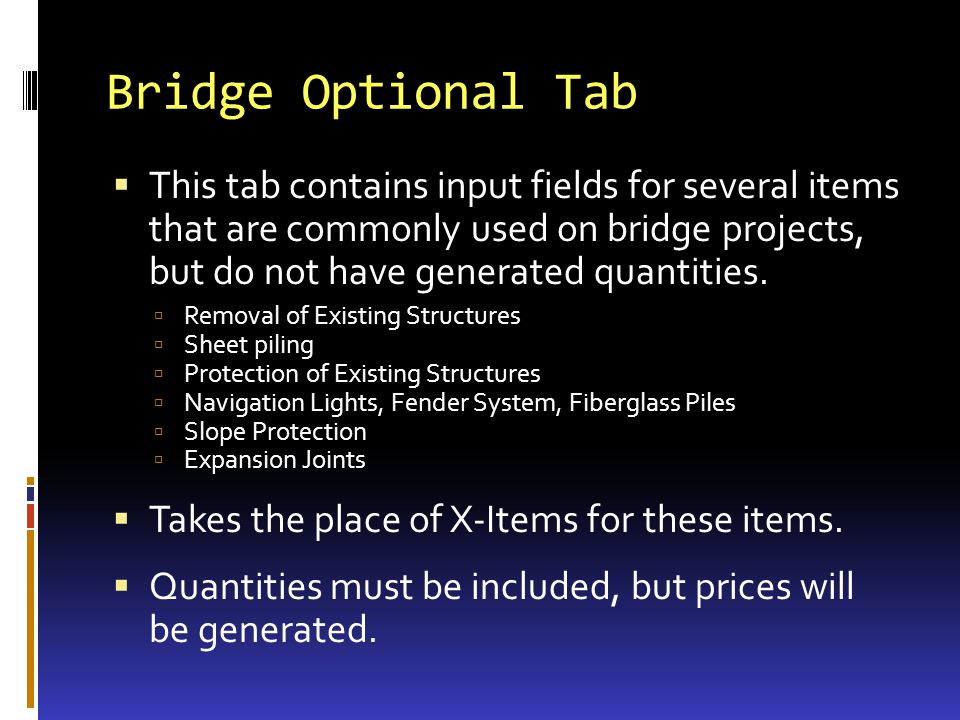 Bridge Optional Tab This tab contains input fields for several items that are commonly used on bridge projects, but do not have generated quantities.
