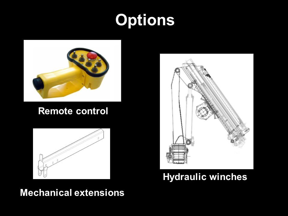 Options Remote control Hydraulic winches Mechanical extensions