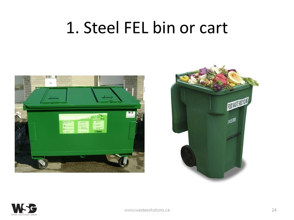 1. Steel FEL bin or cart www.wastesolutions.ca24