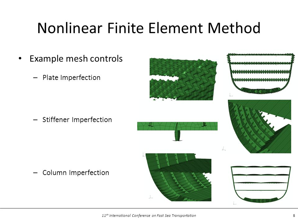11 th International Conference on Fast Sea Transportation 8 Nonlinear Finite Element Method Example mesh controls – Plate Imperfection – Stiffener Imperfection – Column Imperfection