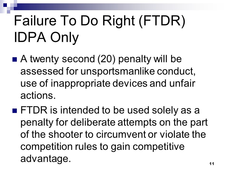 Failure To Do Right (FTDR) IDPA Only A twenty second (20) penalty will be assessed for unsportsmanlike conduct, use of inappropriate devices and unfair actions.