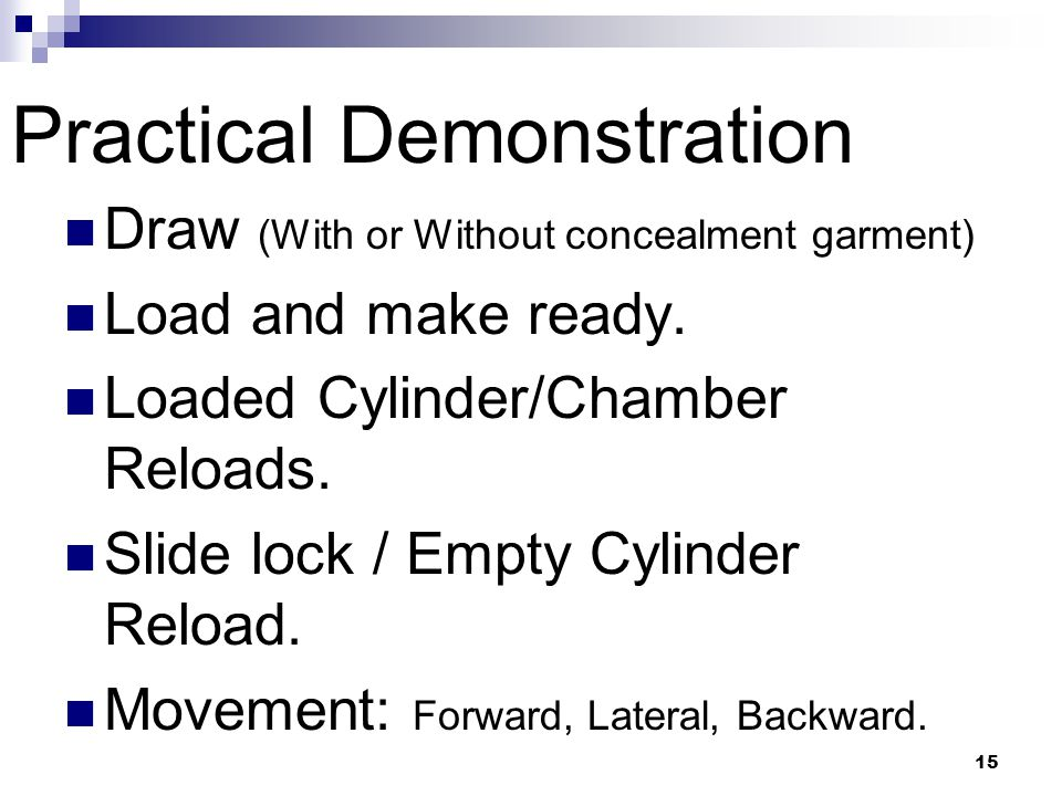 15 Practical Demonstration Draw (With or Without concealment garment) Load and make ready.