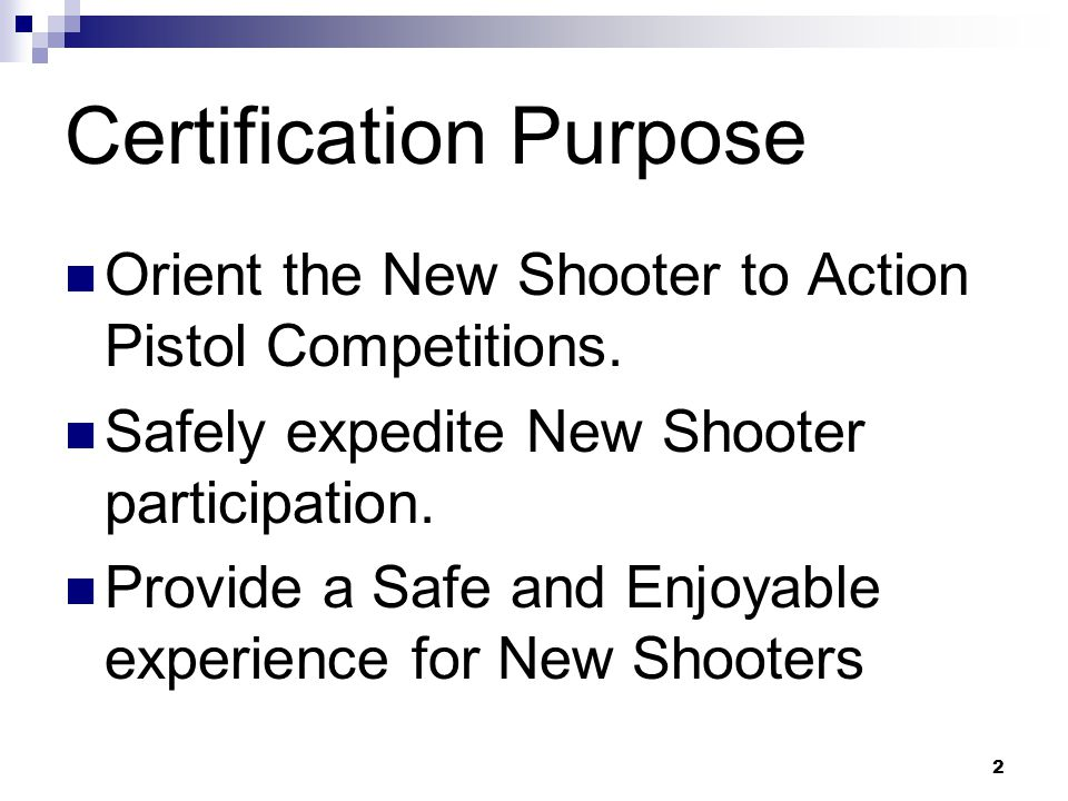 2 Certification Purpose Orient the New Shooter to Action Pistol Competitions.