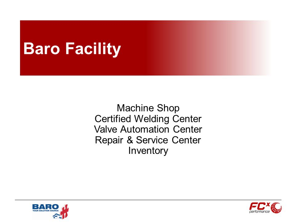 Baro Facility Machine Shop Certified Welding Center Valve Automation Center Repair & Service Center Inventory