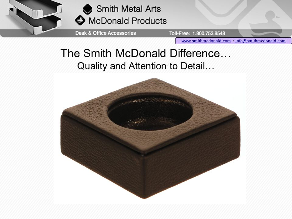 The Smith McDonald Difference… Quality and Attention to Detail… www.smithmcdonald.comwww.smithmcdonald.com info@smithmcdonald.com info@smithmcdonald.com