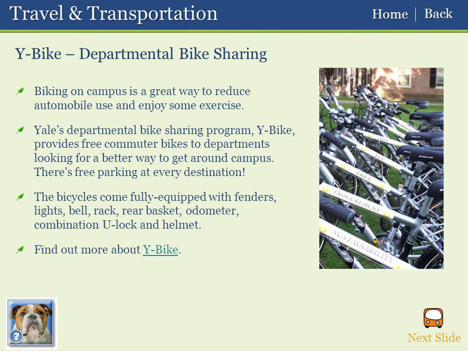 Y-Bike – Departmental Bike Sharing Travel & Transportation Travel & Transportation Next Slide Home Home Back Back Biking on campus is a great way to reduce automobile use and enjoy some exercise.