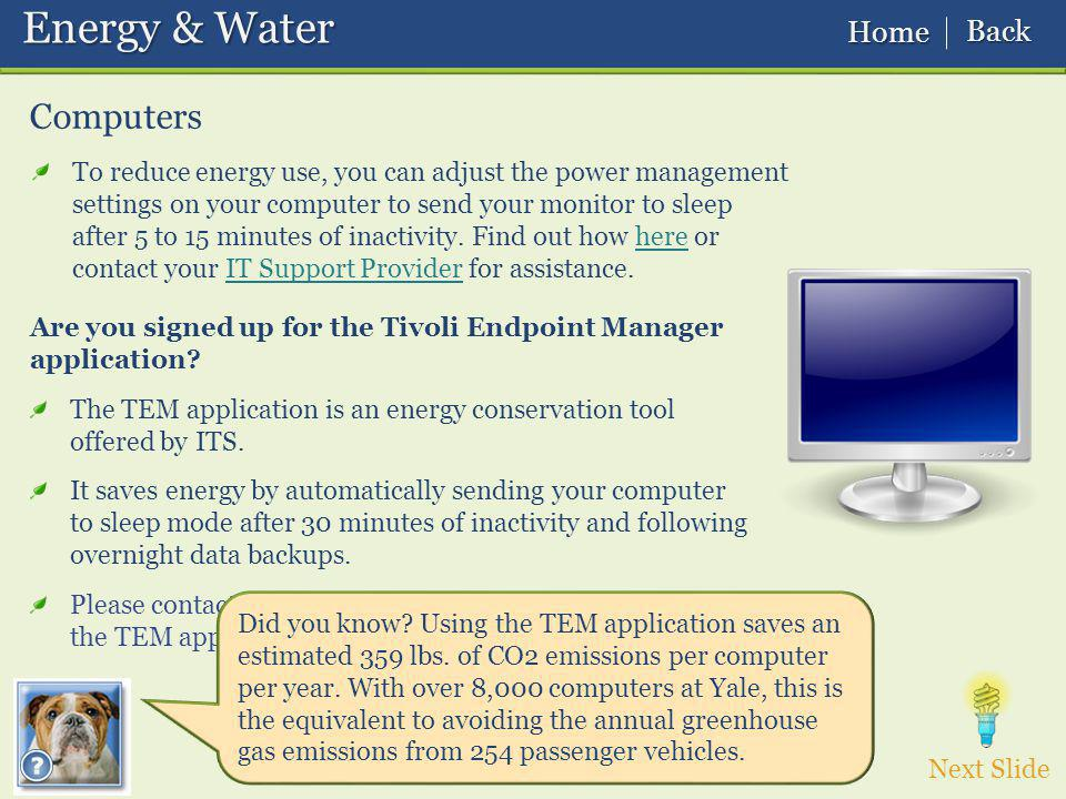 Computers To reduce energy use, you can adjust the power management settings on your computer to send your monitor to sleep after 5 to 15 minutes of inactivity.